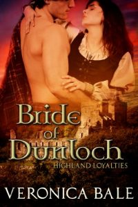 Bride of Dunloch (Highland Loyalties Trilogy, Volume 1) by Veronica Bale @VeronicaBale1