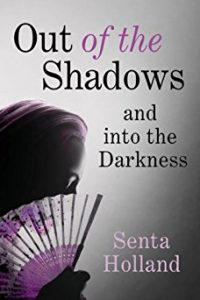 Out of the Shadows and into the Darkness by Senta Holland