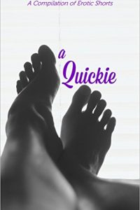 A Quickie: A Compilation of Erotic Shorts by Jamaica Sinclair, JD Duval, Jolie Saxon, Brien Michaels