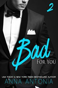 """""""Bad for You"""" (Mad, Bad, & Dangerous to Love) by Anna Antonia"""