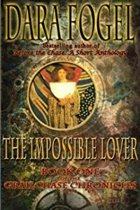 The Impossible Lover  Book 1 of the GrailChase Chronicles by Dara Fogel
