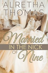 Married in the Nick of Nine by Alretha Thomas