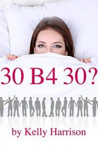 30 B4 30? by Kelly Harrison