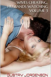 Wives Cheating, Husbands Watching Vol.3 by Gustav Jorgenson