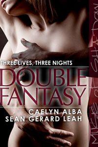 Double Fantasy — Three Lives, Three Nights by Caelyn Alba