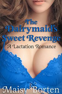 The Dairymaid's Sweet Revenge by Maisy Borten