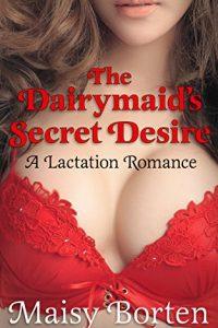 The Dairymaid's Secret Desire by Maisy Borten