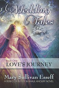 Wedding Tales, Book One: Love's Journey by Mary Sullivan Esseff
