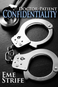 Doctor-Patient Confidentiality: Volume One by Eme Strife