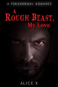 A Rough Beast, My Love by Alice X