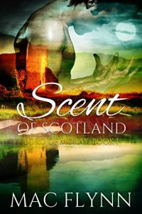 Scent of Scotland: Lord of Moray #1 (BBW Scottish Werewolf / Shifter Romance) by Mac Flynn