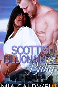 Scottish Billionaire's Baby by Mia Caldwell