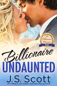 Billionaire Undaunted: The Billionaire's Obsession ~ Zane by J. S. Scott by JS SCOTT
