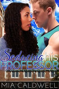Seducing His Professor by Mia Caldwell