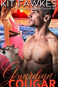 Guardian Cougar (Finding Fatherhood Book 2) by Kit Fawkes