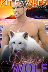 Protector Wolf (Finding Fatherhood Book 3) by Kit Fawkes