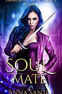 Soul-Mate (The Immortal Love Series Book 1) by Anna Santos