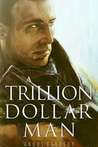 A Trillion Dollar Man by Angus Kennedy