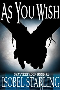"""As You Wish"" (Shatterproof Bond #1) by Isobel Starling"