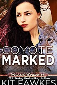Coyote Marked (Wounded Warriors Book 3) by Kit Fawkes