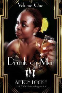 Drunk on Men: Volume One by Afton Locke