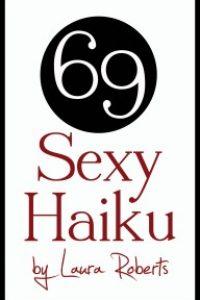 69 Sexy Haiku by Laura Roberts
