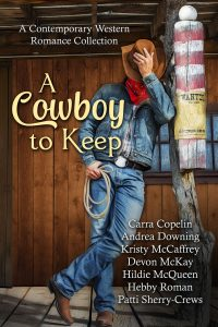 A Cowboy To Keep by Carra Copelin, Andrea Downing, Kristy McCaffrey, Devon McKay, Hildie McQueen, Hebby Roman, Patti Sherry-Crews