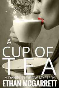 A CUP OF TEA: A DANIEL FURROW MYSTERY by Humberto Gonzalez