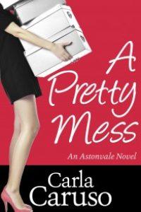 A Pretty Mess: An Astonvale novel # 1 by Carla Caruso