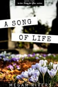 A Song of Life by Megan Rivers