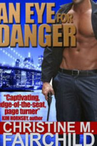 An Eye For Danger by Christine M. Fairchild @fairchild01