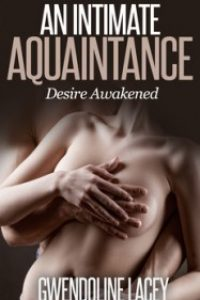 An Intimate Acquaintance: desire Awakened by Gwendoline Lacey