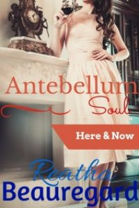Antebellum Soul: Here & Now by Reatha Beauregard