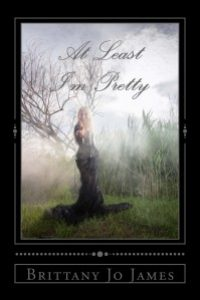 At Least I'm Pretty by Brittany Jo James