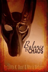 Balance in Chaos (The Mythophilia Series 1) by Lilith K Duat