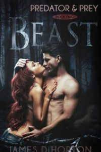 Beast (Predator & Prey Book 2) by James D Horton