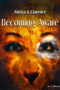 Becoming Aware. (The Abriya & Clarence series.) by A. T. Ebanks @LeeshaMcCoy