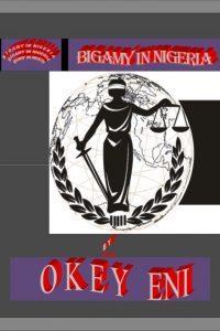 Bigamy In Nigeria by Okey Eni