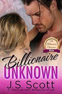 Billionaire Unknown: The Billionaire's Obsession ~ Blake by J.S. SCOTT