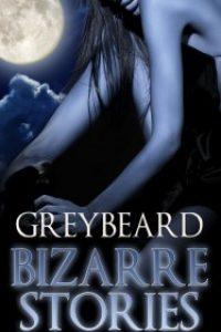 Bizarre Stories by Greybeard