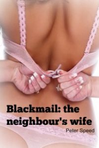 Blackmail: the neighbour's wife by Peter Speed