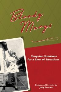 Bloody Marys: Sanguine Solutions for a Slew of Situations by Judy Bennett @bloodymaryment