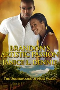 Brandon's Artistic Passion (The Underwoods of Napa Valley Book 4) by Janice Dennie