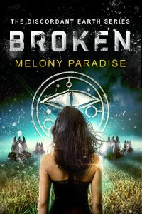 Broken (Discordant Earth 1.0) by Melony Paradise
