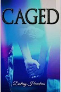 Caged by Destiny Hawkins
