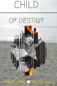 Child of Destiny by Annemarie Musawale