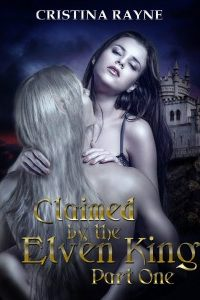 Claimed by the Elven King: Part One by Cristina Rayne
