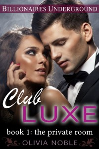 Club Luxe 1: The Private Room by Olivia Noble