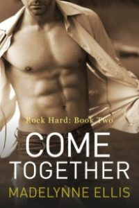 Come Together (Rock Hard #2) by Madelynne Ellis
