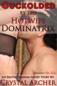 Cuckolded by the Hotwife Dominatrix by Crystal Archer